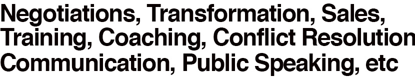 Negotiations, Transformation, Sales, Training, Coaching, Conflict Resolution, Communication, Public Speaking